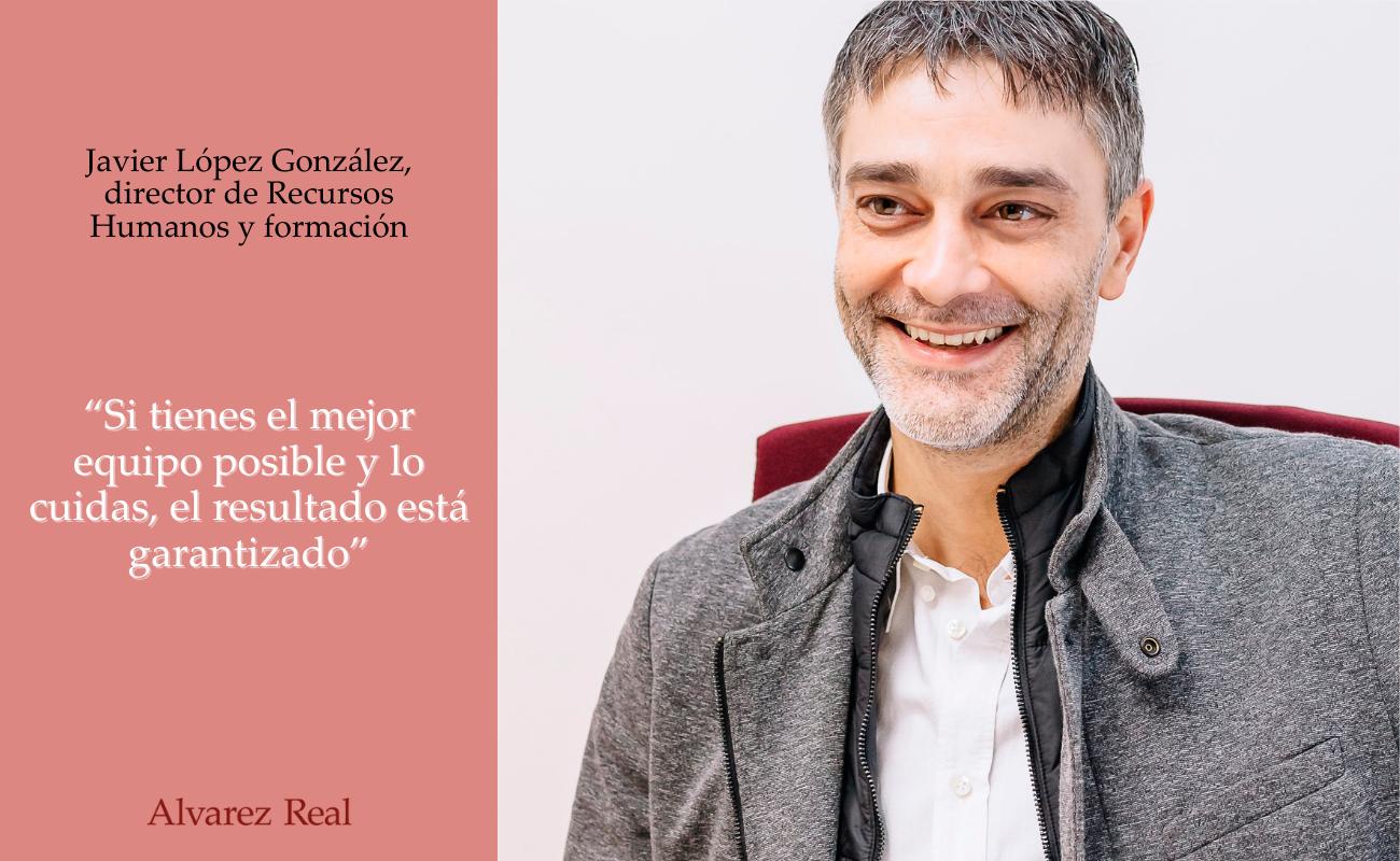 Entrevista a Javier López González, director de Recursos Humanos y formación de Álvarez Real